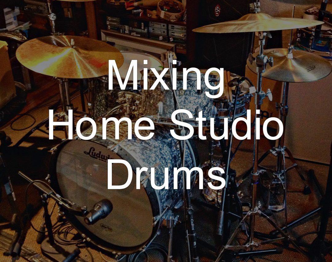 Mixing Home Studio Drums