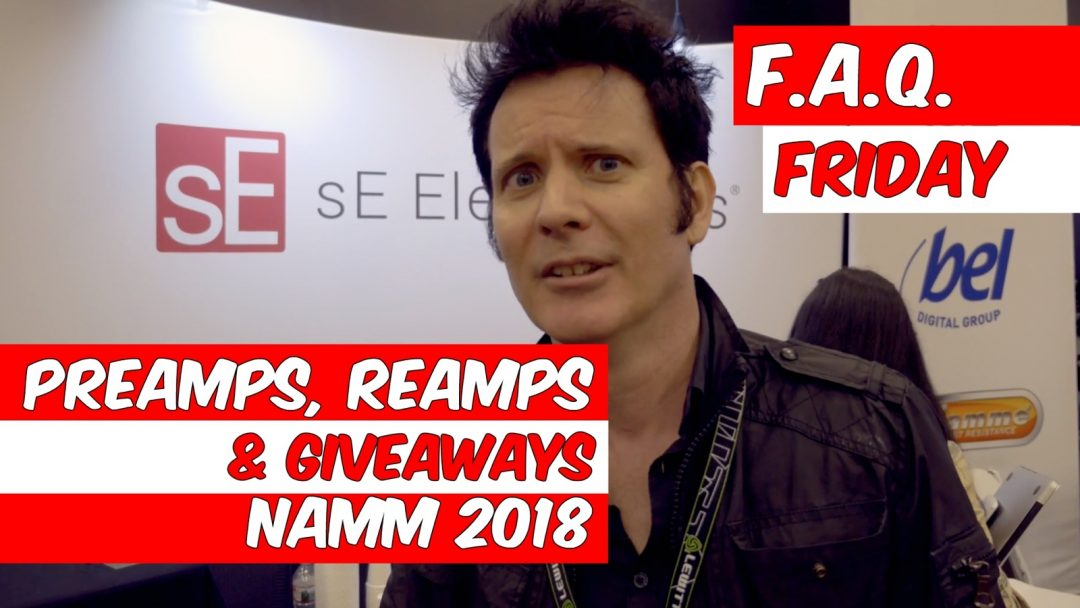 Preamps, Re-amps, Giveaways & NAMM 2018 (FAQ Friday)