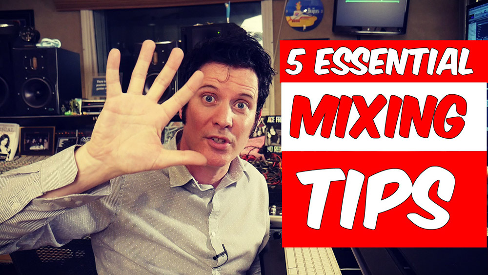 5 essential mixing tips_