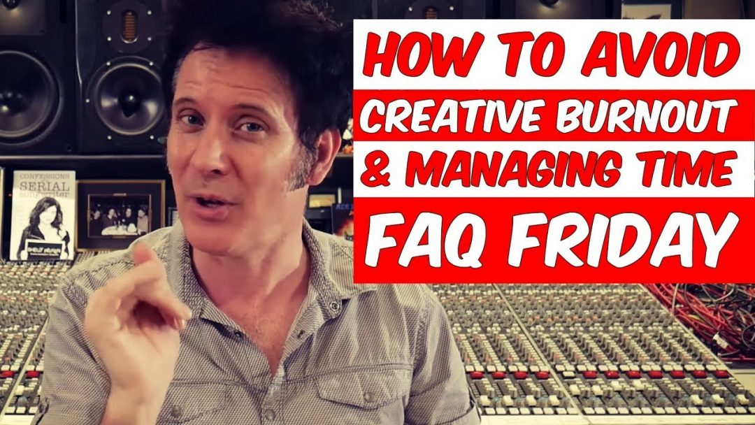 How to avoid creative burnout & managing time in the studio