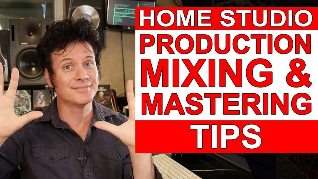 10 Home Studio Production, Mixing & Mastering Tips