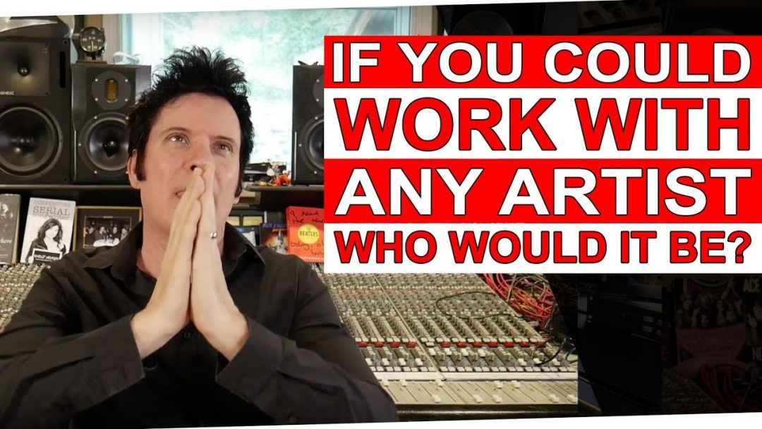 If you could work with any artist, who would it be