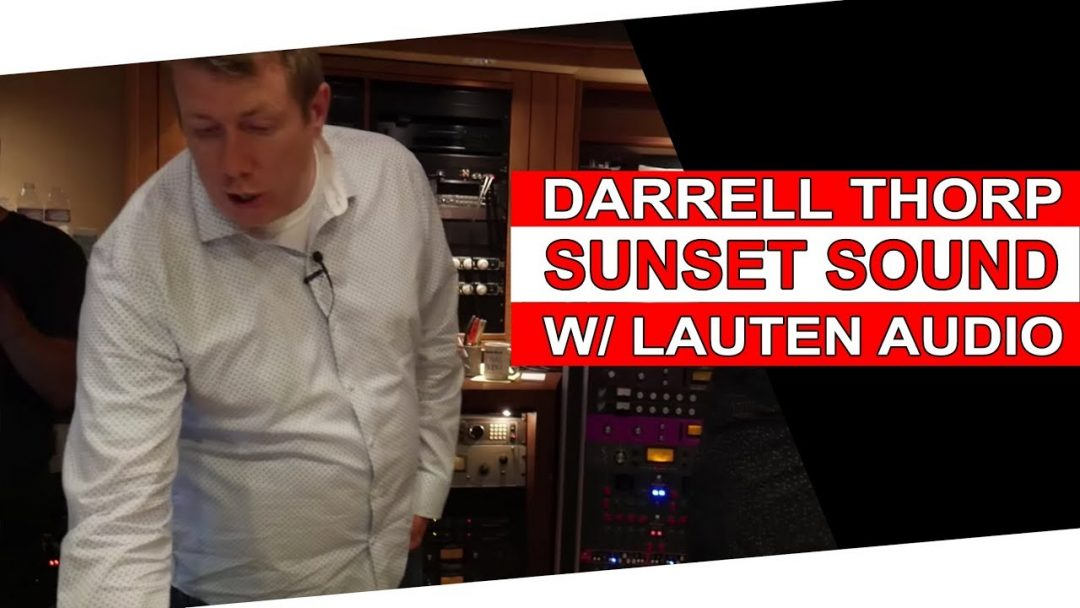 Darrell Thorp Recording @ Sunset Sound w: Lauten Audio
