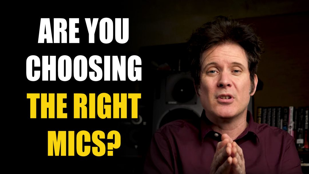 Are you choosing the right mics?