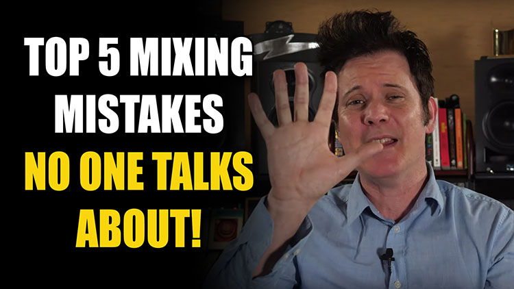 Top 5 Mixing Mistakes