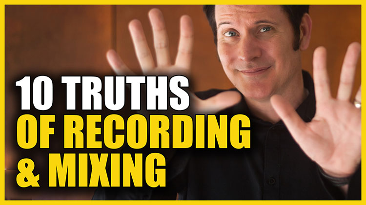 10 Truths of Recording & Mixing750
