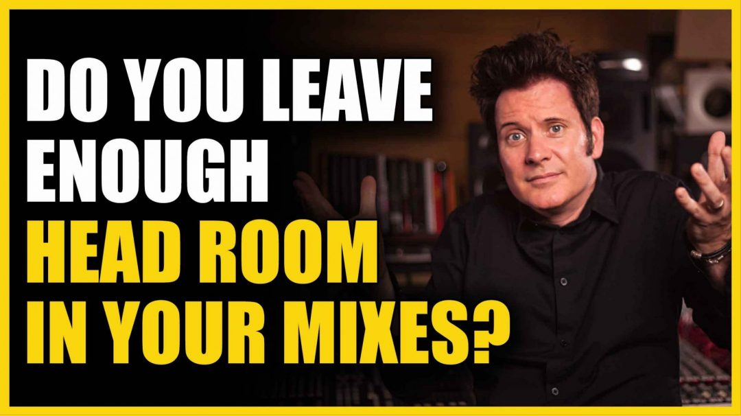 Do You Leave Enough Head Room in Your Mixes_