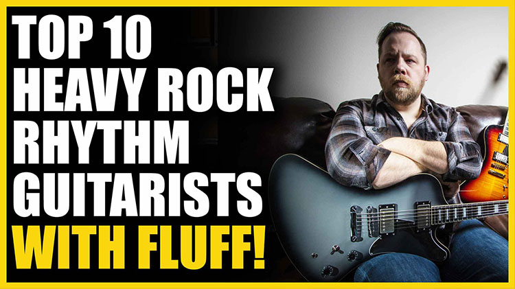 Top 10 Heavy Rock Rhythm Guitarists with Fluff!750